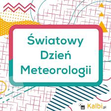 ŚWIATOWY DZIEŃ METEOROLOGII – 23.03.2020r